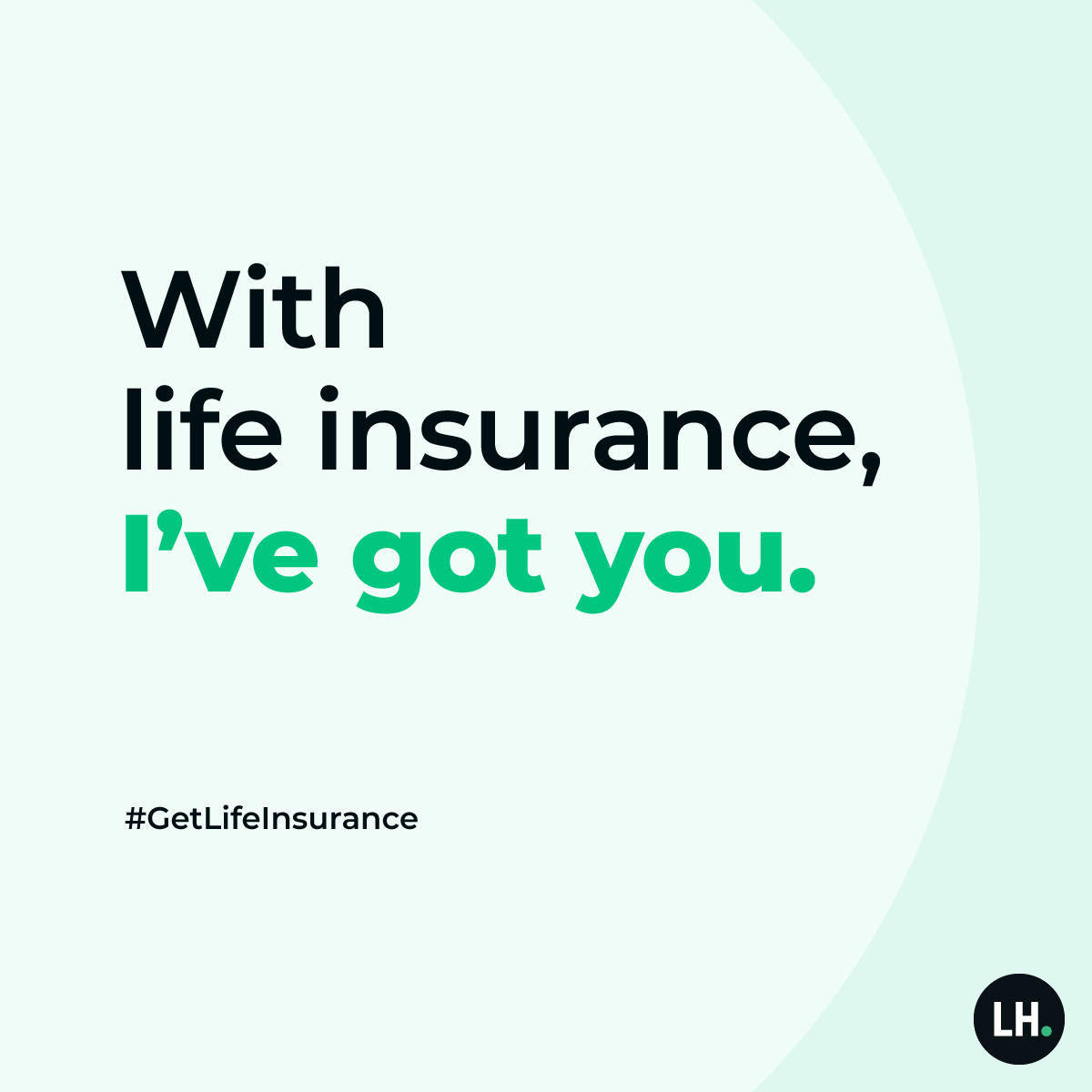 With life insurance, I've got you.